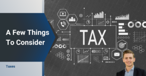 Taxes a few things to consider